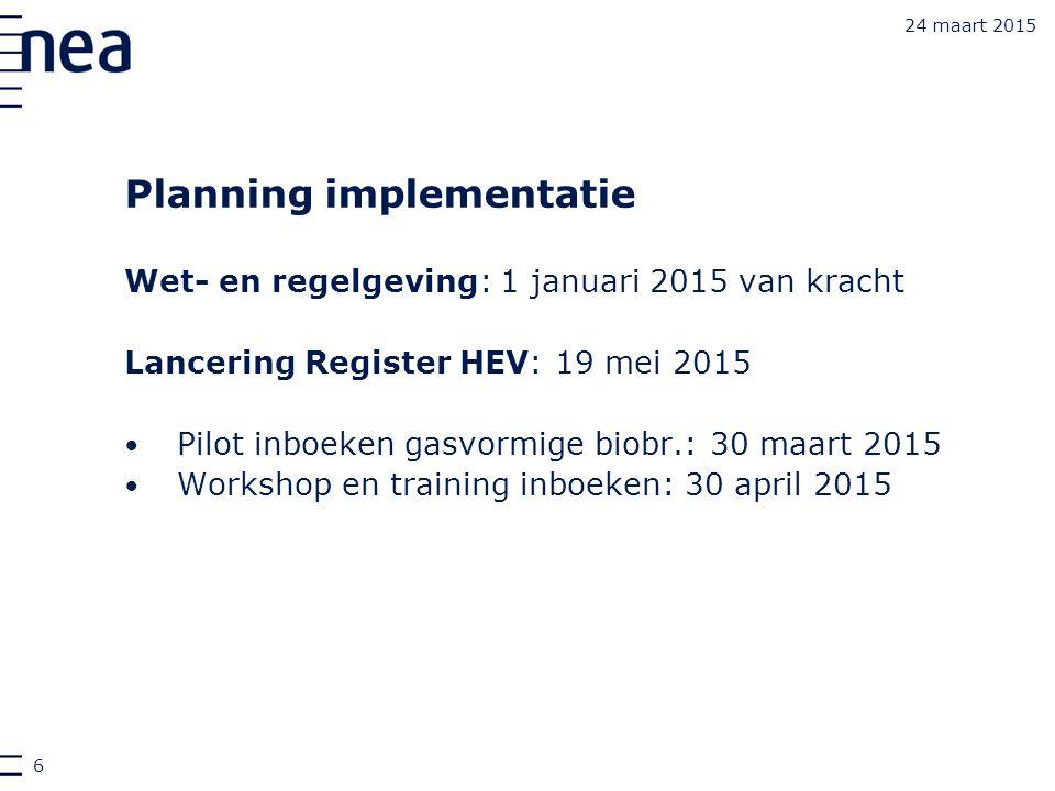 Planning implementatie Wet- en regelgeving: 1 januari 2015 van kracht Lancering Register HEV: 19 mei 2015 Pilot inboeken gasvormige biobr.: 30 maart 2