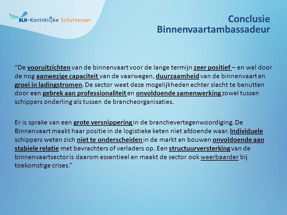 Conclusie Binnenvaartambassadeur 4 De vooruitzichten van de binnenvaart voor de lange termijn zeer positief – en wel door de nog aanwezige capaciteit van de vaarwegen, duurzaamheid van de binnenvaart en groei in ladingstromen.