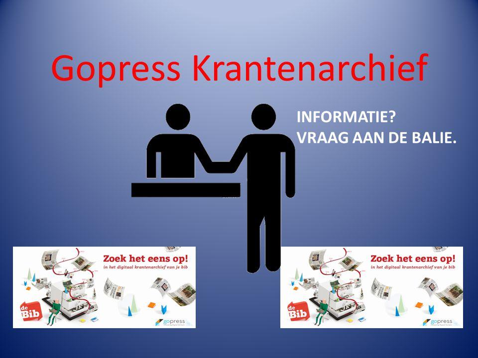 Gopress Krantenarchief INFORMATIE VRAAG AAN DE BALIE.