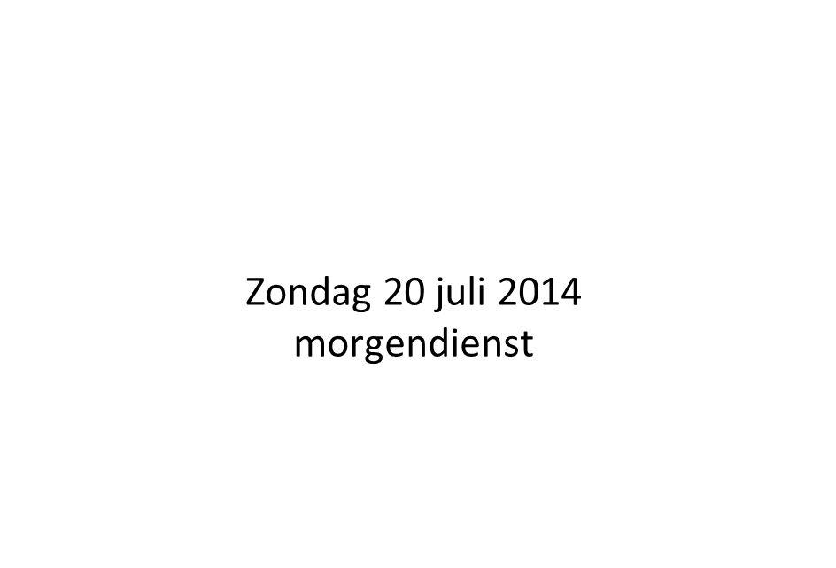 Zondag 20 juli 2014 morgendienst