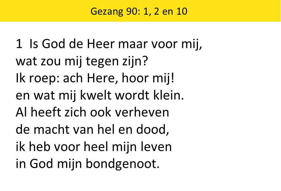 1 Is God de Heer maar voor mij, wat zou mij tegen zijn.