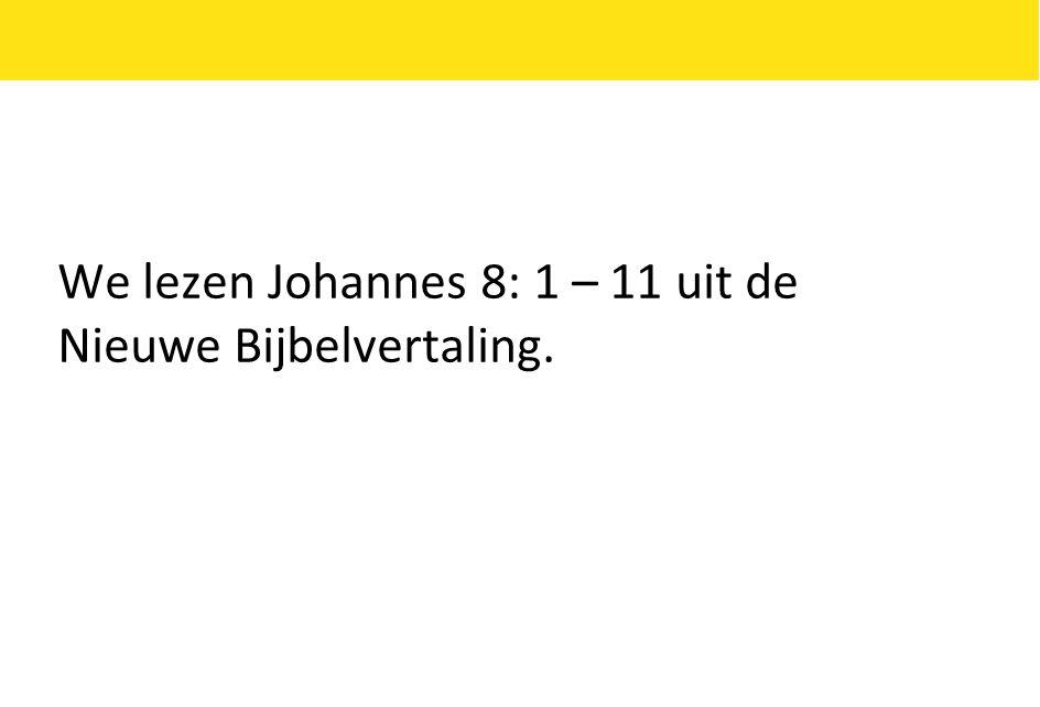 We lezen Johannes 8: 1 – 11 uit de Nieuwe Bijbelvertaling.