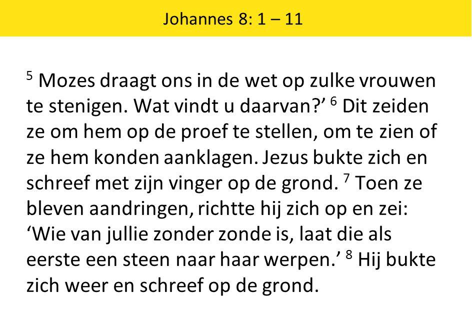 Johannes 8: 1 – 11 5 Mozes draagt ons in de wet op zulke vrouwen te stenigen.