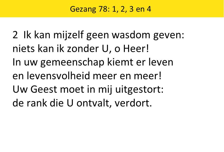 Gezang 78: 1, 2, 3 en 4 3 Neen, Heer, ik wil van U niet scheiden, k blijf de Uw altijd, blijf Gij de mijn .