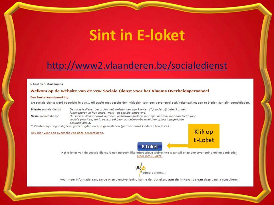Sint in E-loket http://www2.vlaanderen.be/socialedienst Klik op E-Loket