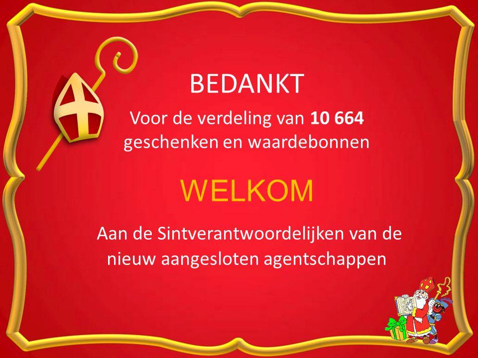 BEDANKT Voor de verdeling van 10 664 geschenken en waardebonnen WELKOM Aan de Sintverantwoordelijken van de nieuw aangesloten agentschappen