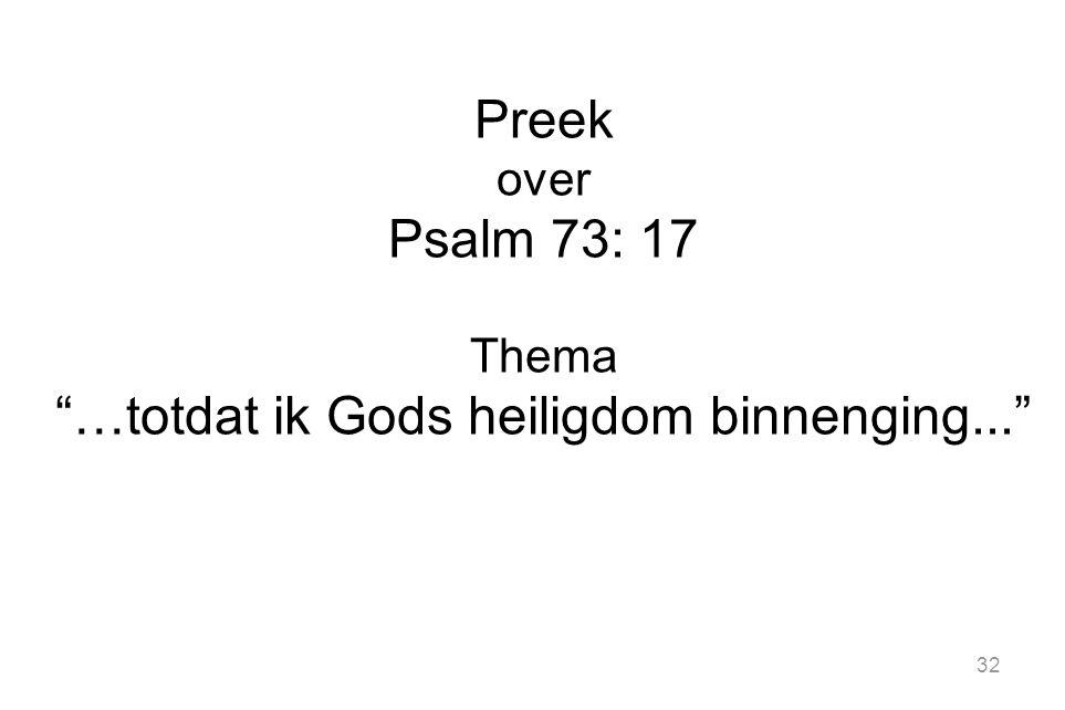 32 Preek over Psalm 73: 17 Thema …totdat ik Gods heiligdom binnenging...
