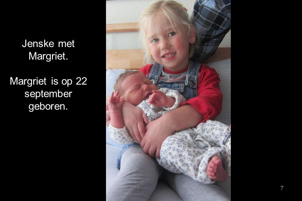 Jenske met Margriet. Margriet is op 22 september geboren. 7