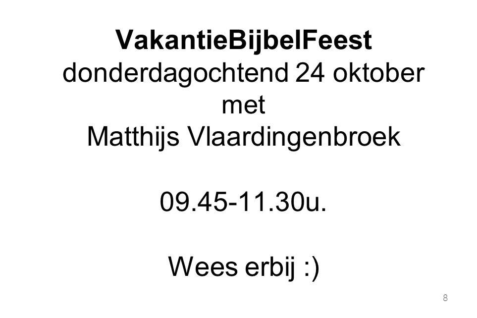 8 VakantieBijbelFeest donderdagochtend 24 oktober met Matthijs Vlaardingenbroek 09.45-11.30u. Wees erbij :)
