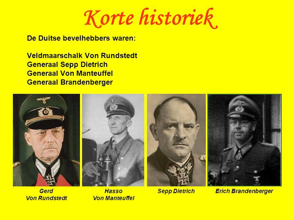 De Duitse bevelhebbers waren: Veldmaarschalk Von Rundstedt Generaal Sepp Dietrich Generaal Von Manteuffel Generaal Brandenberger Korte historiek Sepp DietrichGerd Von Rundstedt Hasso Von Manteuffel Erich Brandenberger