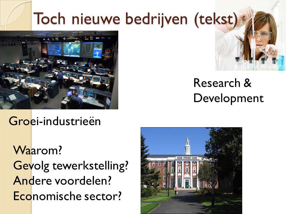 Toch nieuwe bedrijven (tekst) Groei-industrieën Research & Development Waarom? Gevolg tewerkstelling? Andere voordelen? Economische sector?