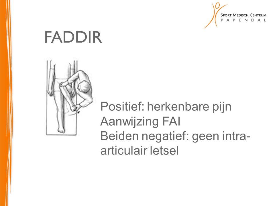 FADDIR Positief: herkenbare pijn Aanwijzing FAI Beiden negatief: geen intra- articulair letsel