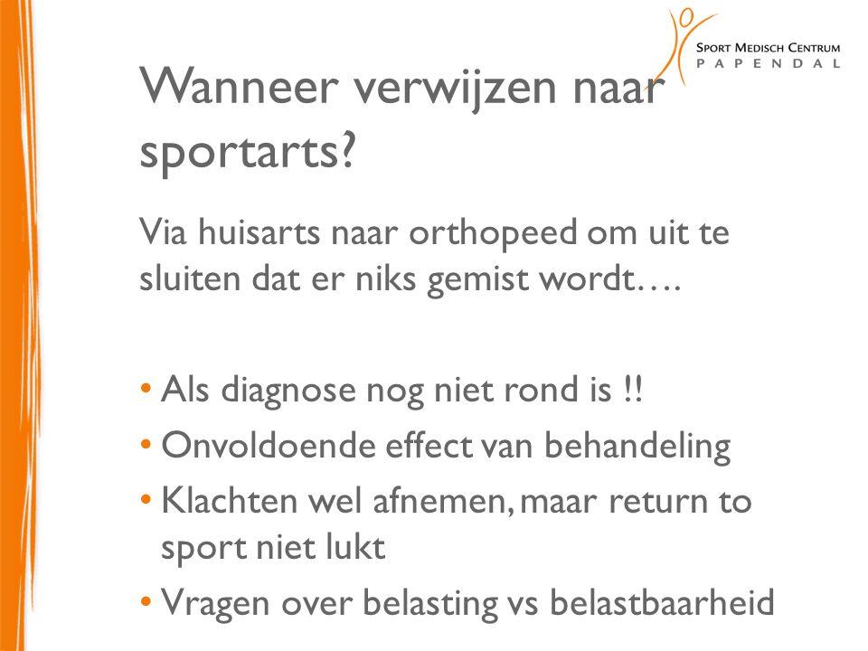 Wanneer verwijzen naar sportarts? Via huisarts naar orthopeed om uit te sluiten dat er niks gemist wordt…. Als diagnose nog niet rond is !! Onvoldoend
