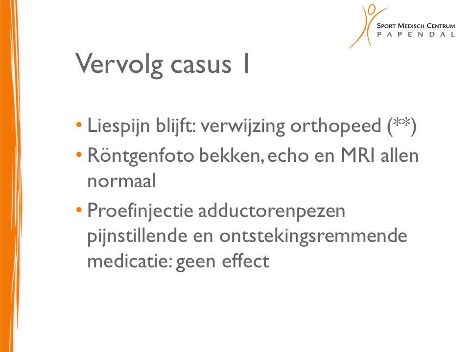 Vervolg casus 1 Liespijn blijft: verwijzing orthopeed (**) Röntgenfoto bekken, echo en MRI allen normaal Proefinjectie adductorenpezen pijnstillende e