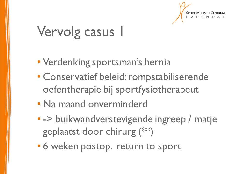 Vervolg casus 1 Verdenking sportsman's hernia Conservatief beleid: rompstabiliserende oefentherapie bij sportfysiotherapeut Na maand onverminderd -> b