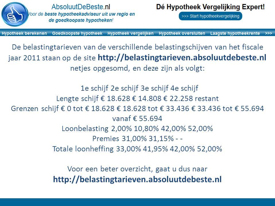 De belastingtarieven van de verschillende belastingschijven van het fiscale jaar 2011 staan op de site http://belastingtarieven.absoluutdebeste.nl netjes opgesomd, en deze zijn als volgt: 1e schijf 2e schijf 3e schijf 4e schijf Lengte schijf € 18.628 € 14.808 € 22.258 restant Grenzen schijf € 0 tot € 18.628 € 18.628 tot € 33.436 € 33.436 tot € 55.694 vanaf € 55.694 Loonbelasting 2,00% 10,80% 42,00% 52,00% Premies 31,00% 31,15% - - Totale loonheffing 33,00% 41,95% 42,00% 52,00% Voor een beter overzicht, gaat u dus naar http://belastingtarieven.absoluutdebeste.nl