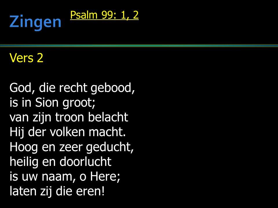 Vers 2 God, die recht gebood, is in Sion groot; van zijn troon belacht Hij der volken macht.