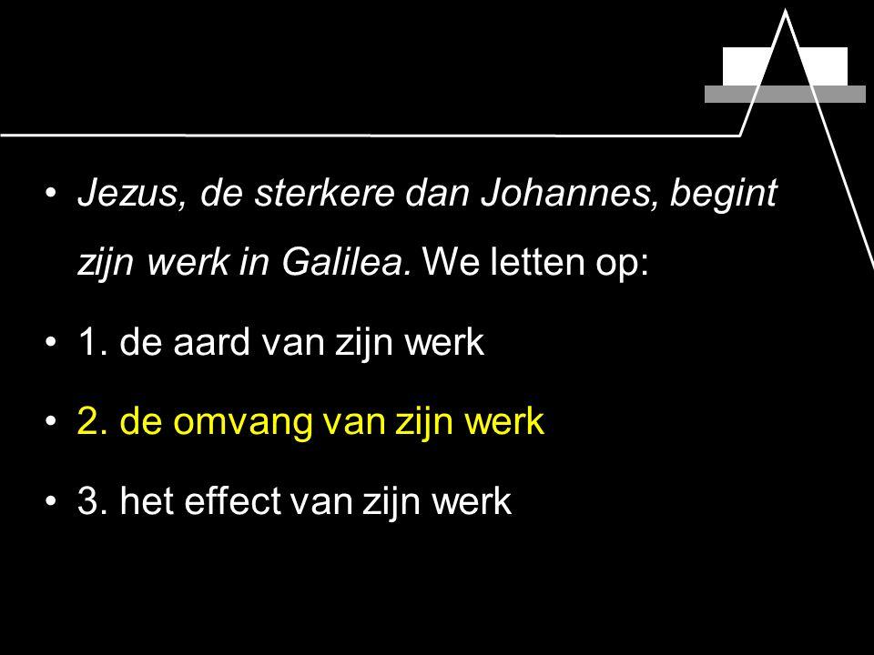 Jezus, de sterkere dan Johannes, begint zijn werk in Galilea.