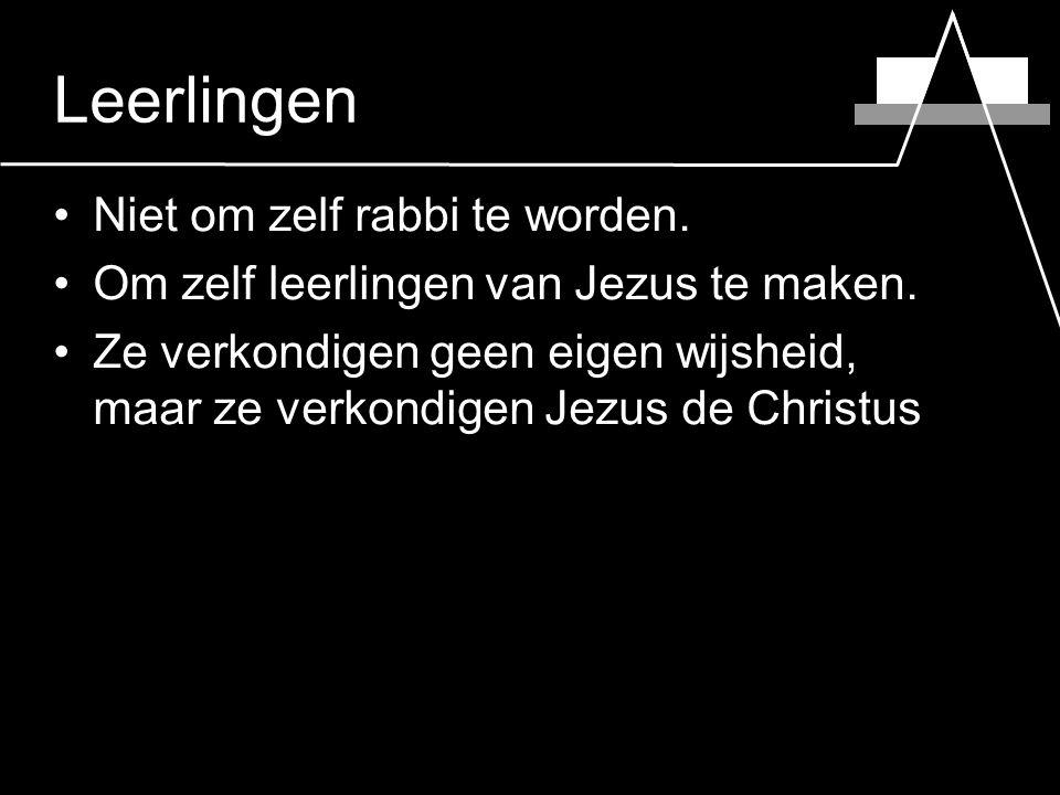 Leerlingen Niet om zelf rabbi te worden. Om zelf leerlingen van Jezus te maken.