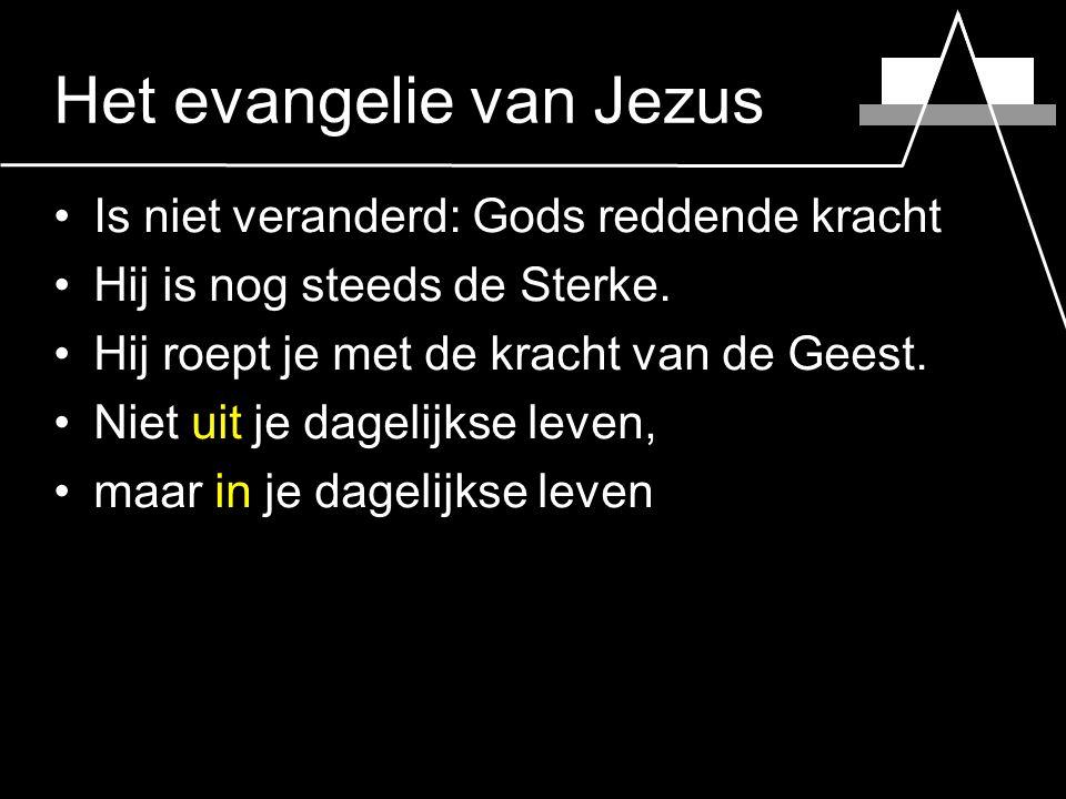 Het evangelie van Jezus Is niet veranderd: Gods reddende kracht Hij is nog steeds de Sterke.