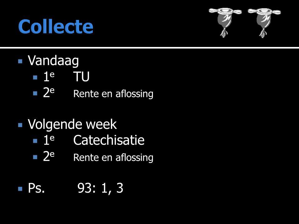  Vandaag  1 e TU  2 e Rente en aflossing  Volgende week  1 e Catechisatie  2 e Rente en aflossing 93: 1, 3  Ps.