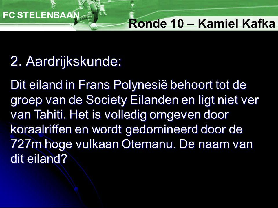 2. Aardrijkskunde: FC STELENBAAN Dit eiland in Frans Polynesië behoort tot de groep van de Society Eilanden en ligt niet ver van Tahiti. Het is volled