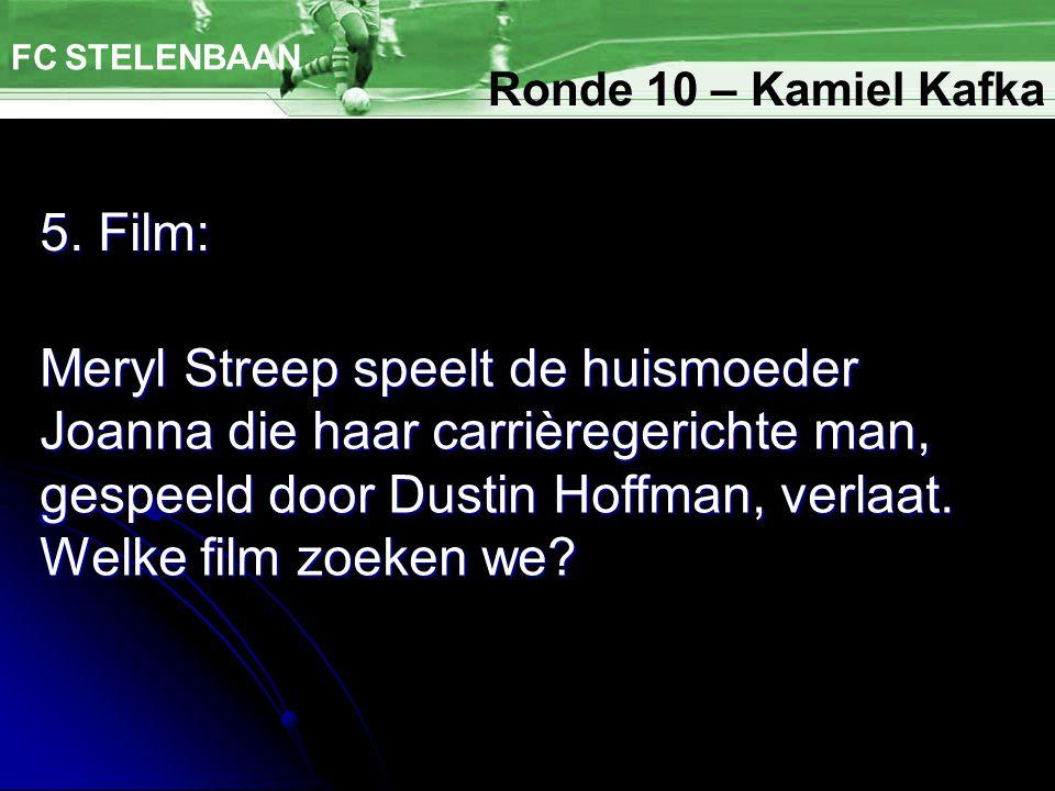 5. Film: FC STELENBAAN Meryl Streep speelt de huismoeder Joanna die haar carrièregerichte man, gespeeld door Dustin Hoffman, verlaat. Welke film zoeke