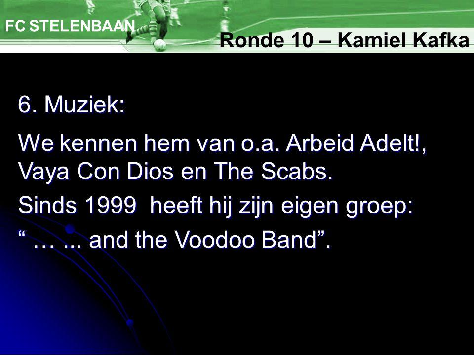6. Muziek: FC STELENBAAN We kennen hem van o.a. Arbeid Adelt!, Vaya Con Dios en The Scabs.