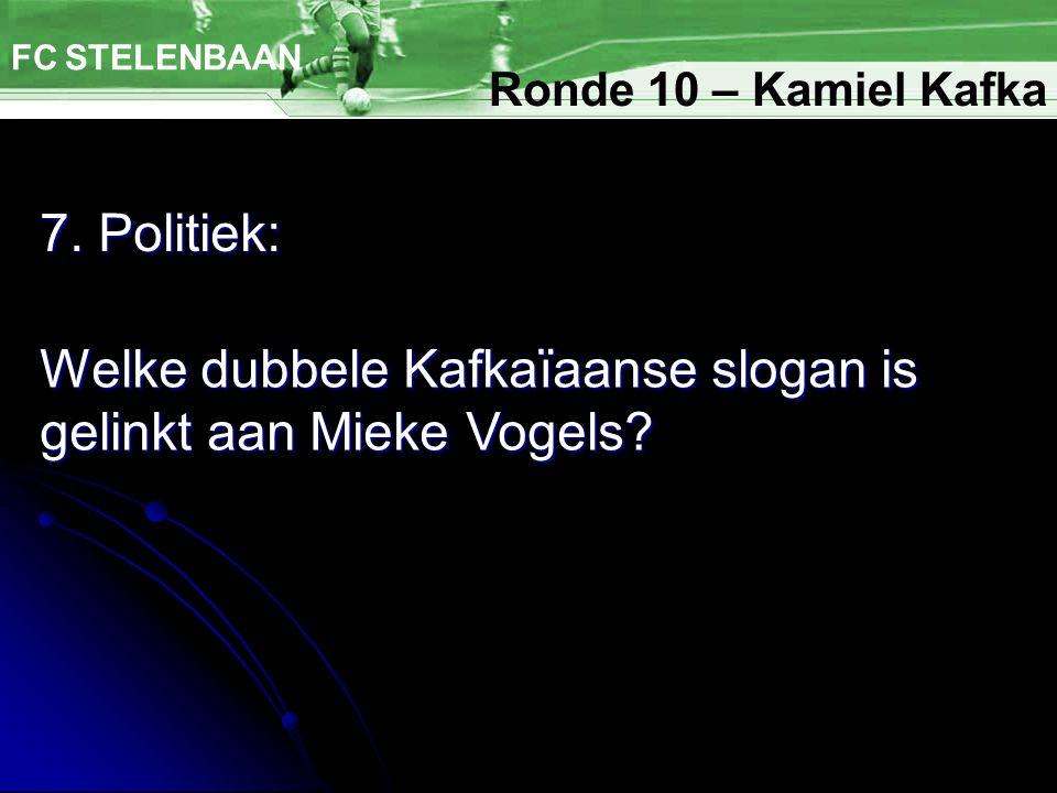 7. Politiek: FC STELENBAAN Welke dubbele Kafkaïaanse slogan is gelinkt aan Mieke Vogels.