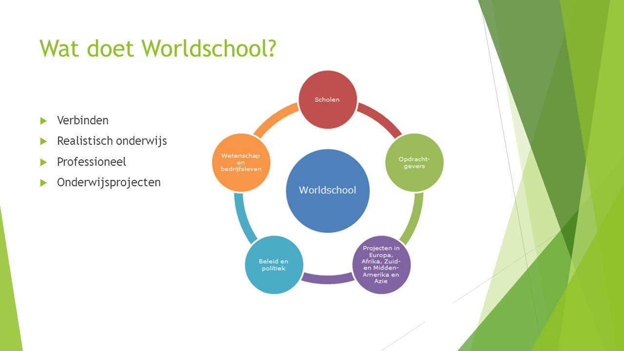 Wat doet Worldschool  Verbinden  Realistisch onderwijs  Professioneel  Onderwijsprojecten