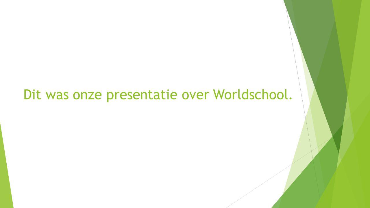 Dit was onze presentatie over Worldschool.