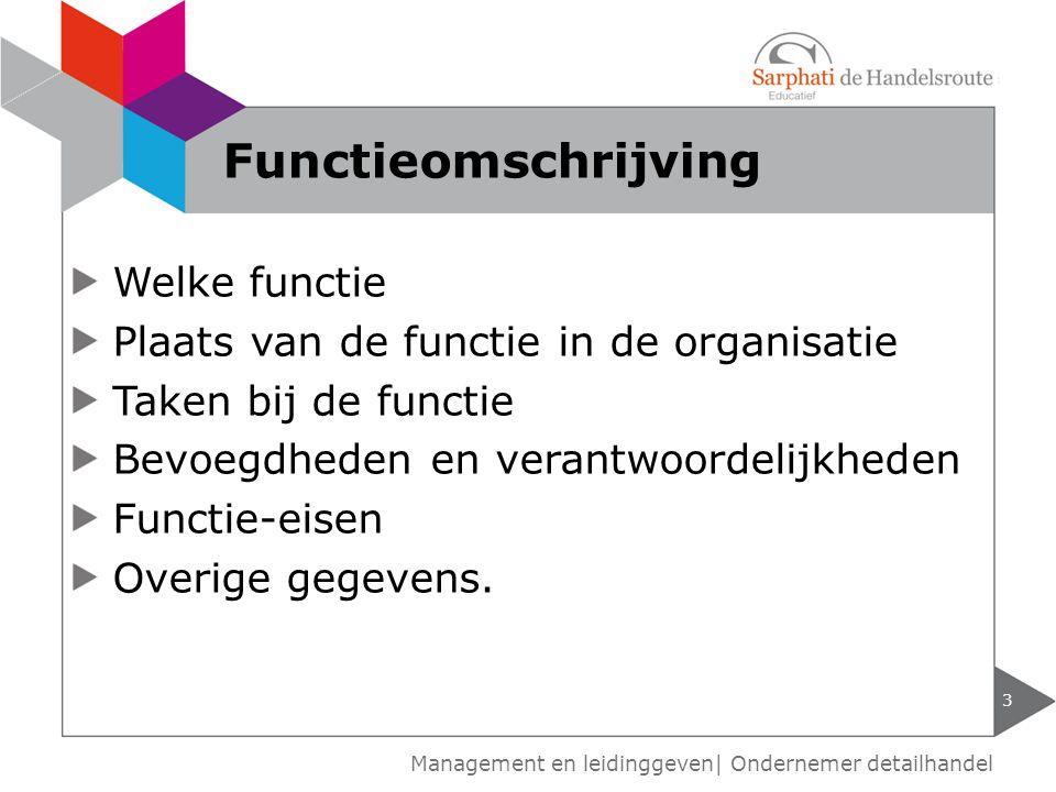 Welke functie Plaats van de functie in de organisatie Taken bij de functie Bevoegdheden en verantwoordelijkheden Functie-eisen Overige gegevens. 3 Fun