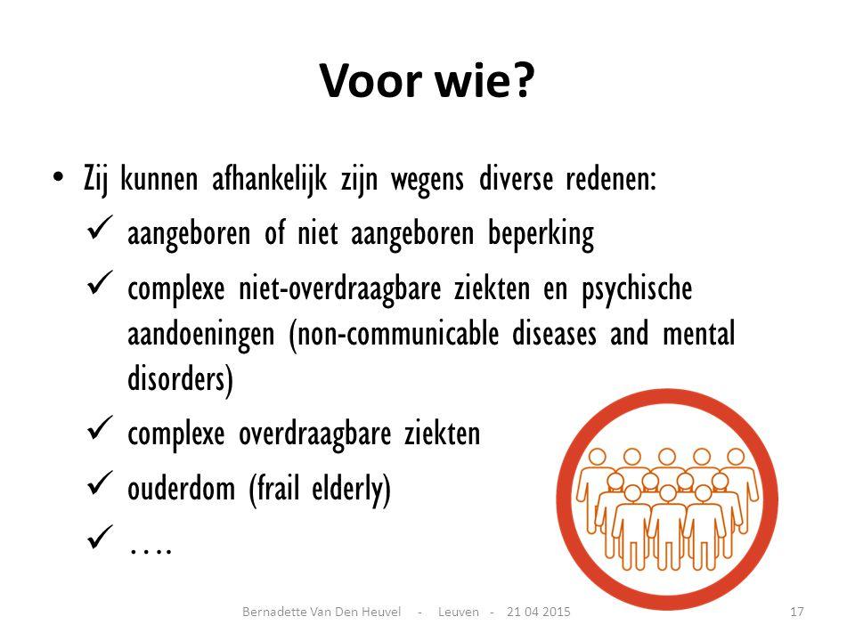 Voor wie? Zij kunnen afhankelijk zijn wegens diverse redenen: aangeboren of niet aangeboren beperking complexe niet-overdraagbare ziekten en psychisch