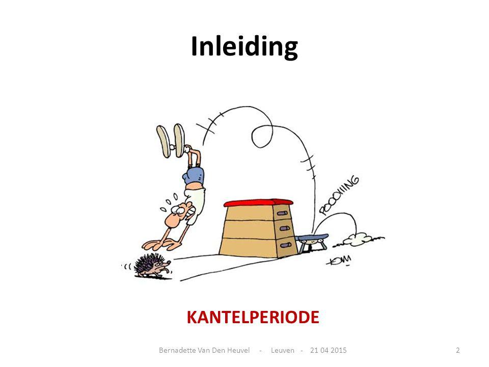 Inleiding KANTELPERIODE Bernadette Van Den Heuvel - Leuven - 21 04 20152