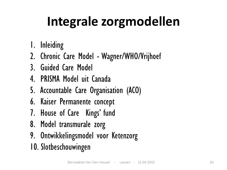 Integrale zorgmodellen 1. Inleiding 2. Chronic Care Model - Wagner/WHO/Vrijhoef 3. Guided Care Model 4. PRISMA Model uit Canada 5. Accountable Care Or