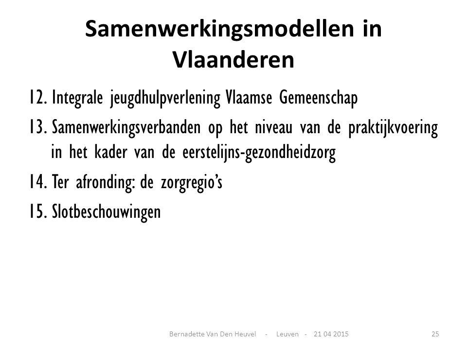 Samenwerkingsmodellen in Vlaanderen 12. Integrale jeugdhulpverlening Vlaamse Gemeenschap 13. Samenwerkingsverbanden op het niveau van de praktijkvoeri