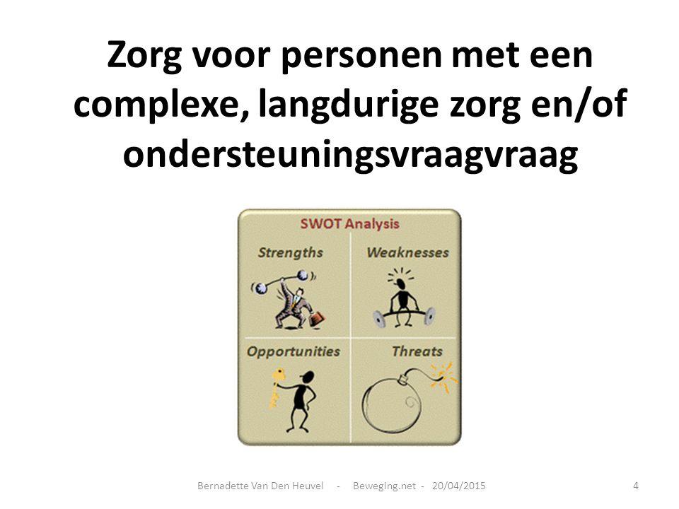 Bernadette Van Den Heuvel - Beweging.net - 20/04/20154 Zorg voor personen met een complexe, langdurige zorg en/of ondersteuningsvraagvraag