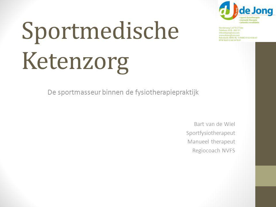 Sportmedische Ketenzorg De sportmasseur binnen de fysiotherapiepraktijk Bart van de Wiel Sportfysiotherapeut Manueel therapeut Regiocoach NVFS