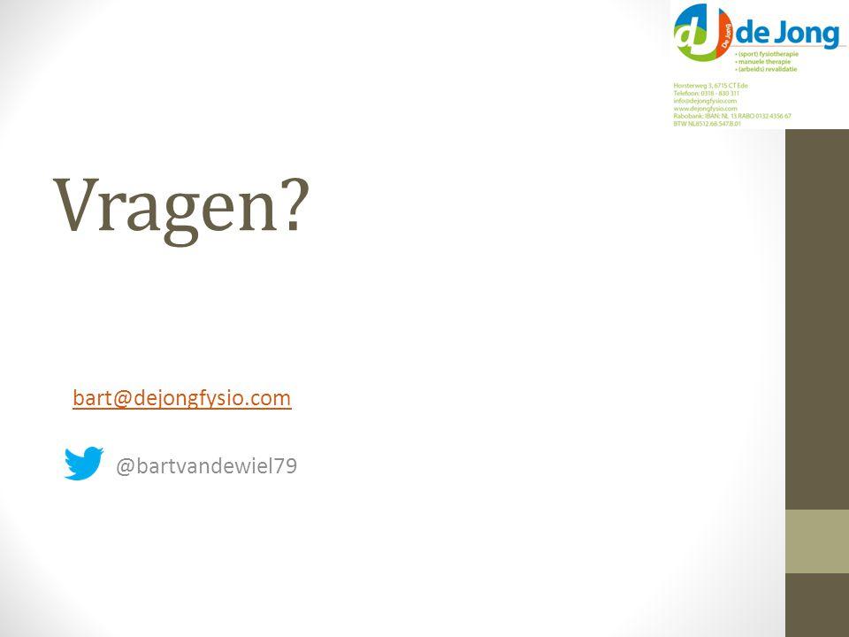 Vragen? bart@dejongfysio.com @bartvandewiel79