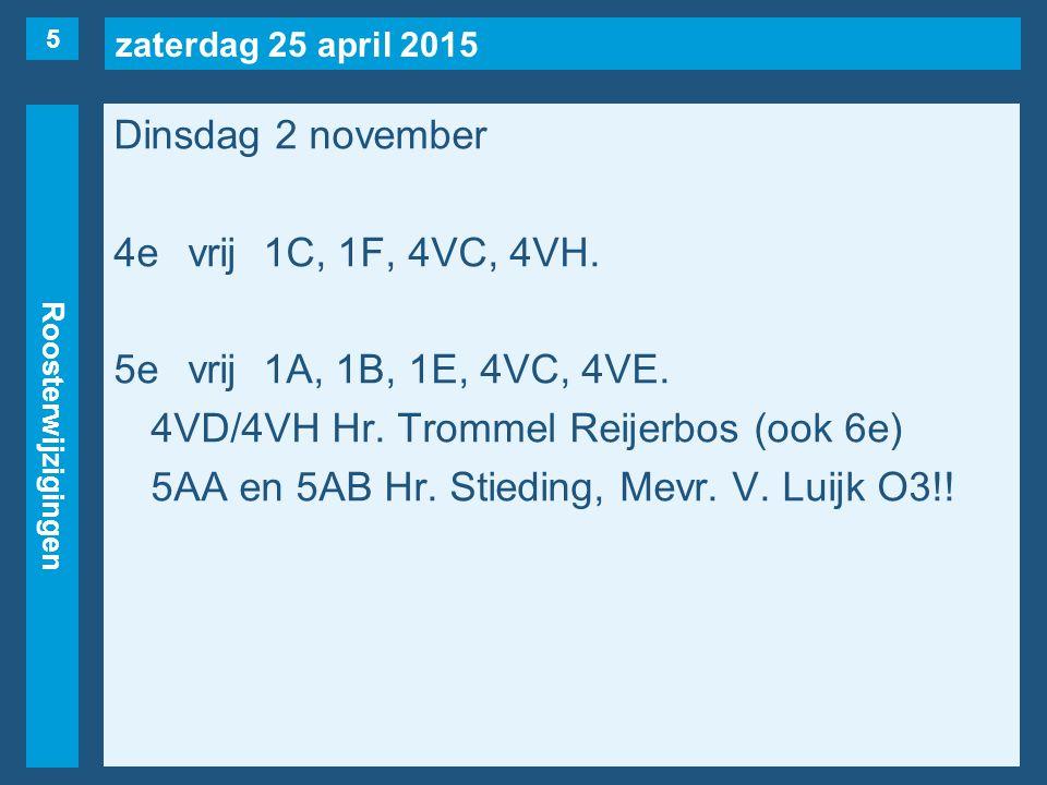 zaterdag 25 april 2015 Roosterwijzigingen Dinsdag 2 november 4evrij1C, 1F, 4VC, 4VH.