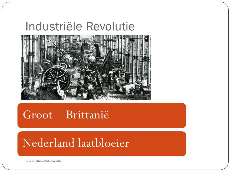 Industriële Revolutie www.maaikezijm.com Groot – BrittaniëNederland laatbloeier