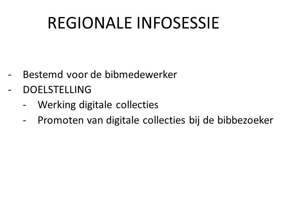 REGIONALE INFOSESSIE -Bestemd voor de bibmedewerker -DOELSTELLING -Werking digitale collecties -Promoten van digitale collecties bij de bibbezoeker