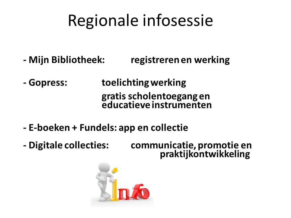 Regionale infosessie - Mijn Bibliotheek: registreren en werking - Gopress: toelichting werking gratis scholentoegang en educatieve instrumenten - E-boeken + Fundels: app en collectie - Digitale collecties: communicatie, promotie en praktijkontwikkeling