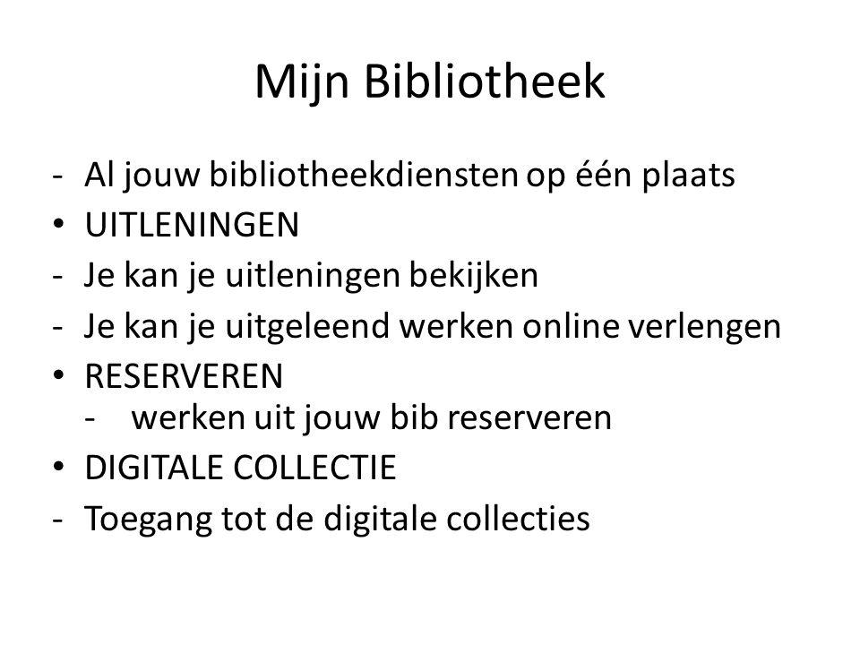 Mijn Bibliotheek -Al jouw bibliotheekdiensten op één plaats UITLENINGEN -Je kan je uitleningen bekijken -Je kan je uitgeleend werken online verlengen RESERVEREN - werken uit jouw bib reserveren DIGITALE COLLECTIE -Toegang tot de digitale collecties