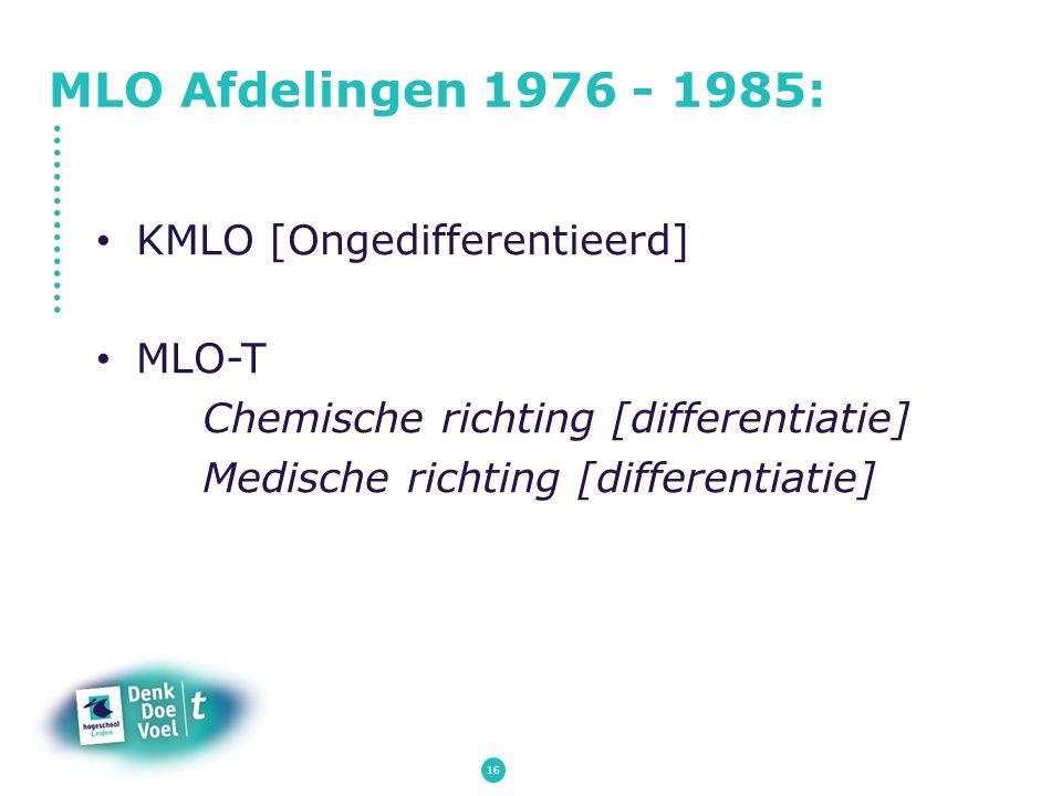 MLO Afdelingen 1976 - 1985: KMLO [Ongedifferentieerd] MLO-T Chemische richting [differentiatie] Medische richting [differentiatie] 16