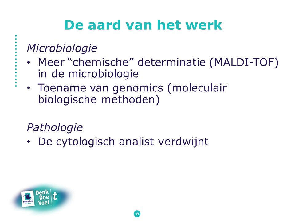 """De aard van het werk Microbiologie Meer """"chemische"""" determinatie (MALDI-TOF) in de microbiologie Toename van genomics (moleculair biologische methoden"""