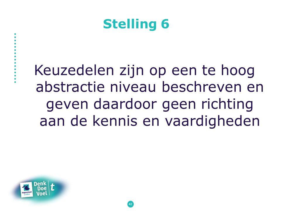 Stelling 6 Keuzedelen zijn op een te hoog abstractie niveau beschreven en geven daardoor geen richting aan de kennis en vaardigheden 42