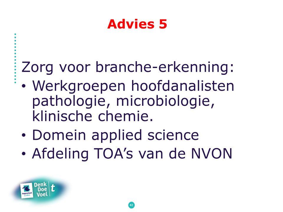 Advies 5 Zorg voor branche-erkenning: Werkgroepen hoofdanalisten pathologie, microbiologie, klinische chemie. Domein applied science Afdeling TOA's va