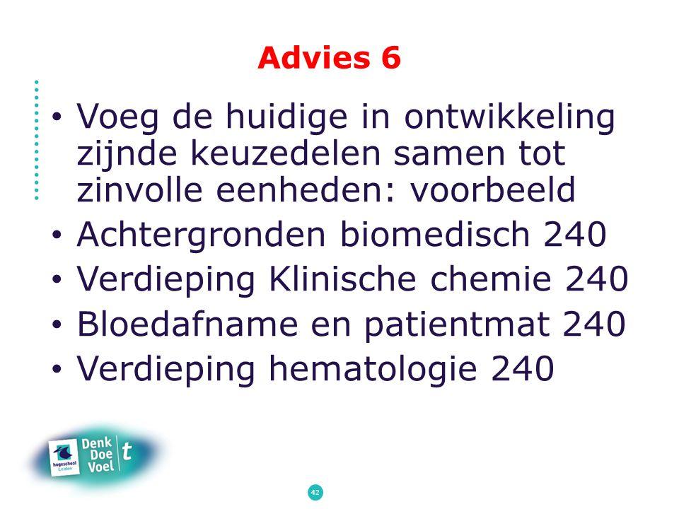 Advies 6 Voeg de huidige in ontwikkeling zijnde keuzedelen samen tot zinvolle eenheden: voorbeeld Achtergronden biomedisch 240 Verdieping Klinische ch