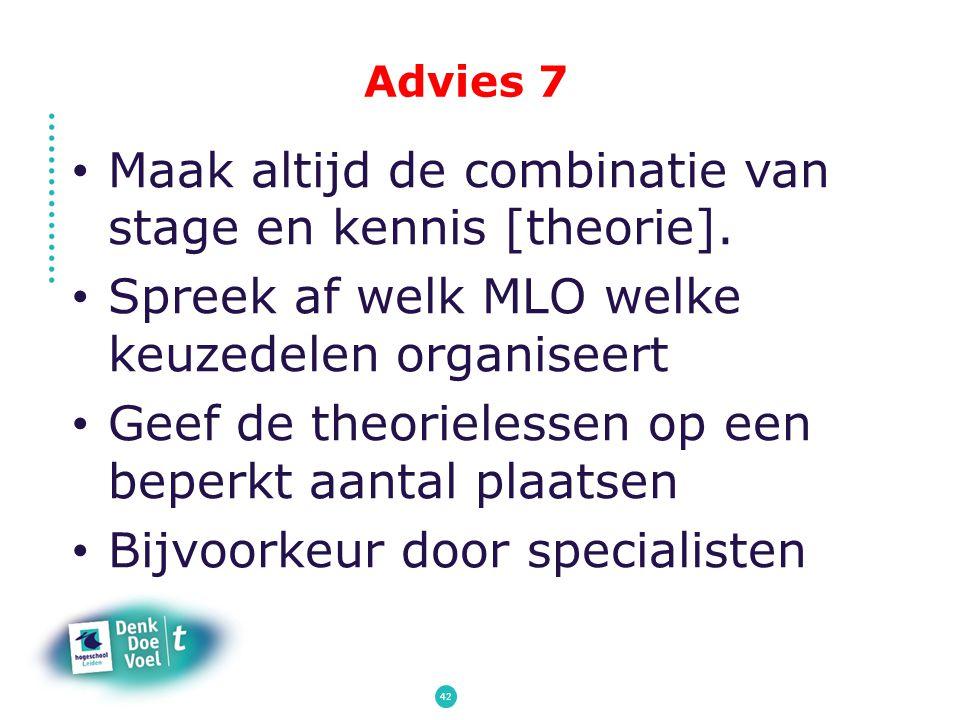 Advies 7 Maak altijd de combinatie van stage en kennis [theorie]. Spreek af welk MLO welke keuzedelen organiseert Geef de theorielessen op een beperkt